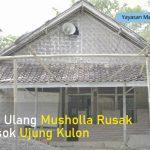 Bangun Ulang Mushola Rusak di Pelosok Ujung Kulon
